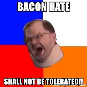Tourettes Guy - bacon hate shall not be tolerated!!