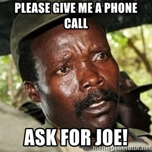 Good Guy Joe Kony - Please give me a phone call Ask for Joe!