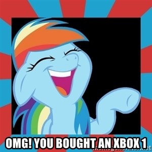 RainbowLaughs -  OMG! you bought an Xbox 1