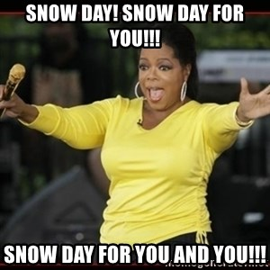 Overly-Excited Oprah!!!  - SNOW DAY! SNOW DAY FOR YOU!!! sNOW DAY FOR YOU AND YOU!!!