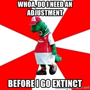 Arsenal Dinosaur - Whoa, do I need an adjustment Before I go extinct