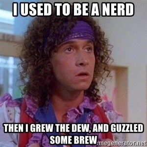 Pauly Shore - I used to be a nerd then i grew the dew, and guzzled some brew