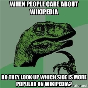Philosoraptor - When people care about wikipedia DO they look up which side is more popular on wikipedia?