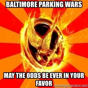 Typical fan of the hunger games - Baltimore parking wars may the odds be ever in your favor