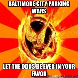 Typical fan of the hunger games - Baltimore city parking wars let the odds be ever in your favor