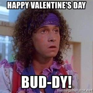 Pauly Shore - Happy Valentine's day bud-dy!