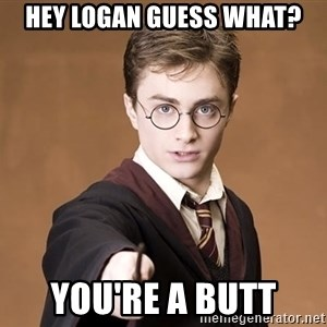 Harry Pothead - Hey Logan guess what? You're a butt