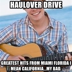 Guitar douchebag - Haulover Drive Greatest hits from Miami Florida I mean California...my bad.