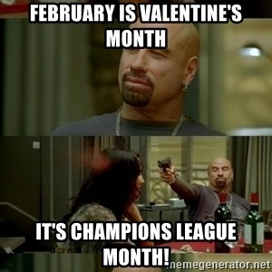 Skin Head John - February is valentine's month IT'S Champions league month!