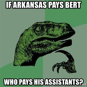 Philosoraptor - If Arkansas pays Bert who pays his assistants?