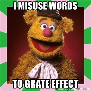 Fozzie Bear - I misuse words to grate effect