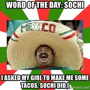 Sombrero Mexican - Word of the day: Sochi I asked my girl to make me some tacos. Sochi did.i