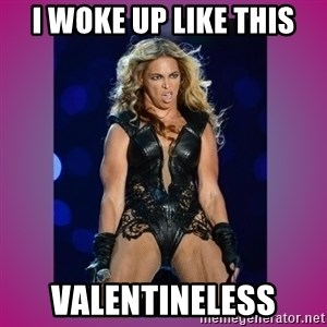 Ugly Beyonce - I woke up like this valentineless