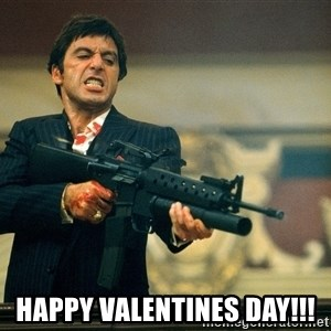 Pacino Scarface -  happy valentines day!!!