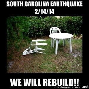 Lawn Chair Blown Over - SOUTH CAROLINA EARTHQUAKE 2/14/14 WE WILL rebuild!!
