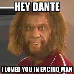 Geico Caveman - hey dante  i loved you in encino man