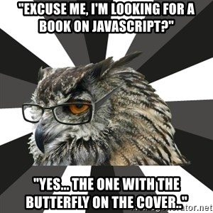 """ITCS Owl - """"Excuse me, I'm looking for a book on Javascript?"""" """"yes... the one with the butterfly on the cover.."""""""