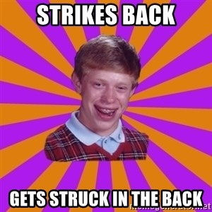 Unlucky Brian Strikes Again - strikes back gets struck in the back