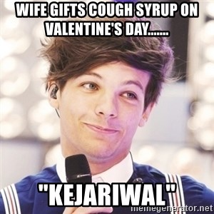 """Sassy Louis - wife gifts cough syrup on valentine's day....... """"kejariwal"""""""