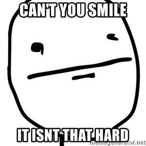 Real Pokerface - Can't you smile it isnt that hard