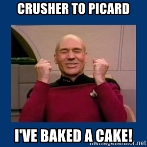 Captain Picard So Much Win! - crusher to picard i've baked a cake!
