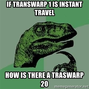 Philosoraptor - If transwarp 1 is instant travel how is there a traswarp 20
