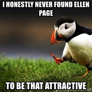 Unpopular Opinion Puffin dupe - I honestly never found Ellen page to be that attractive