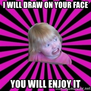 Crazy Toddler - i will draw on your face you will enjoy it