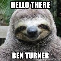 Sexual Sloth - Hello there Ben turner