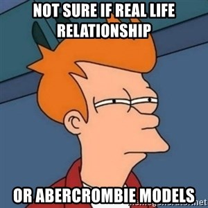 Not sure if troll - Not Sure If real life relationship or abercrombie models