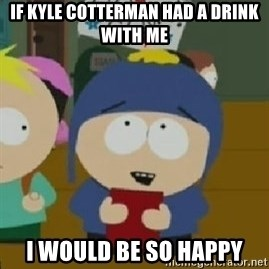 Craig would be so happy - If kyle cotterman had a drink with me i would be so happy