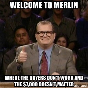 drew carey whose line is it anyway - Welcome to merlin where the dryers don't work and the $7,000 doesn't matter