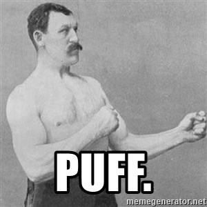 Overly Manly Man, man -  puff.