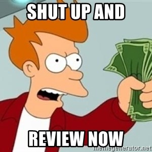 Shut up and take my money Fry blank - SHUT UP AnD review now