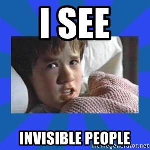 i see dead people - i see invisible people
