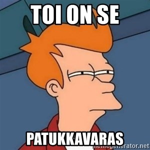 Not sure if troll - toi on se patukkavaras