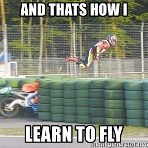 motorcycle fly'S - and thats how i learn to fly