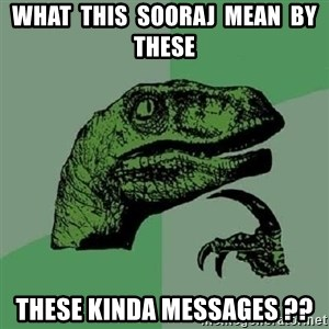 Philosoraptor - WHAT  THIS  SOORAJ  MEAN  BY  THESE THESE KINDA MESSAGES ??