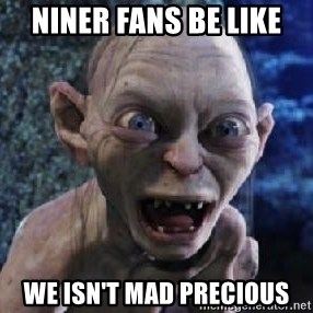 scary smeagol - Niner fans be like we isn't mad precious