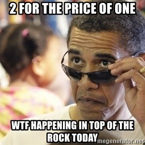 Obamawtf - 2 for the price of one wtf happening in top of the rock today