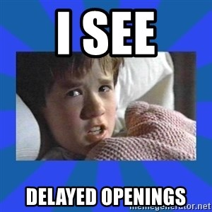 i see dead people - I see Delayed openings