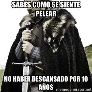 Brace Yourselves.  John is turning 21. - sabes como se siente pelear no haber descansado por 10 años