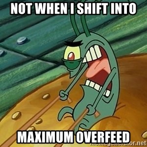 MAXIMUM OVERDRIVE PLANKTON - NOT WHEN I SHIFT INTO MAXIMUM OVERFEED