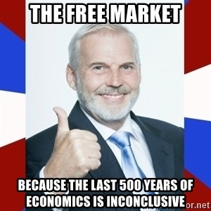 Idiot Anti-Communist Guy - The Free market because the last 500 years of economics is inconclusive