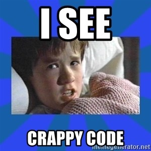 i see dead people - I SEE Crappy Code