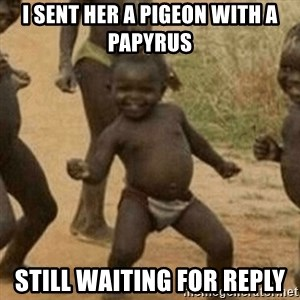 Little Black Kid - i sent her a pigeon with a papyrus still waiting for reply