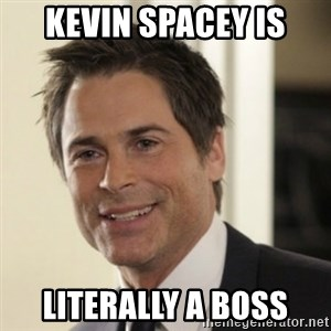 Chris Traeger - Kevin Spacey is literally a boss