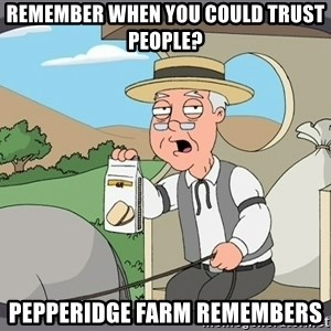 Pepperidge Farm Remembers Meme - Remember when you could trust people? PepPeridge farm remembers