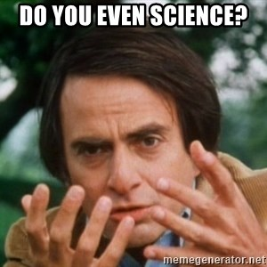 Carl Sagan - DO YOU EVEN SCIENCE?