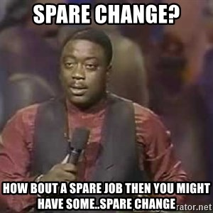 Robin Harris - Spare Change? How bout a spare job then you might have some..spare change